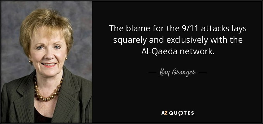 The blame for the 9/11 attacks lays squarely and exclusively with the Al-Qaeda network. - Kay Granger