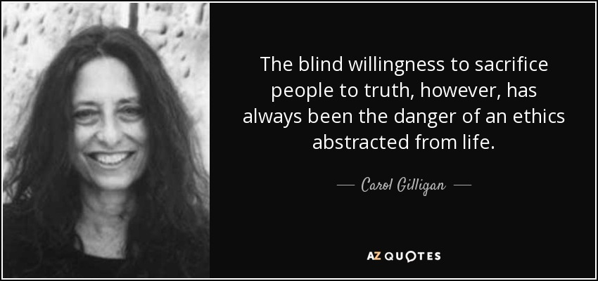 Carol Gilligan Quote The Blind Willingness To Sacrifice People To