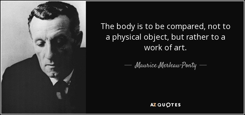 Maurice Merleau Ponty Quote The Body Is To Be Compared Not To A Physical