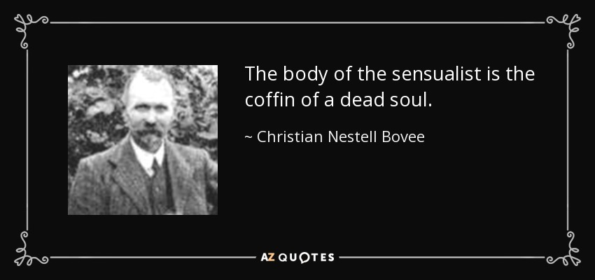 The body of the sensualist is the coffin of a dead soul. - Christian Nestell Bovee
