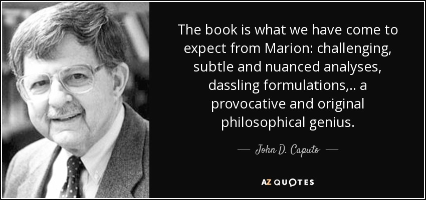 The book is what we have come to expect from Marion: challenging, subtle and nuanced analyses, dassling formulations, . . a provocative and original philosophical genius. - John D. Caputo