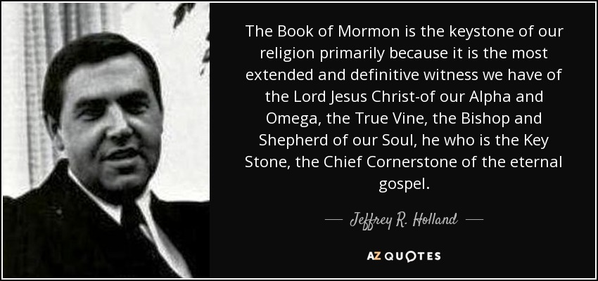 Jeffrey R Holland Quote The Book Of Mormon Is The Keystone Of Our Stunning Book Of Mormon Quotes
