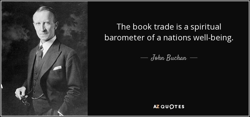 The book trade is a spiritual barometer of a nations well-being. - John Buchan