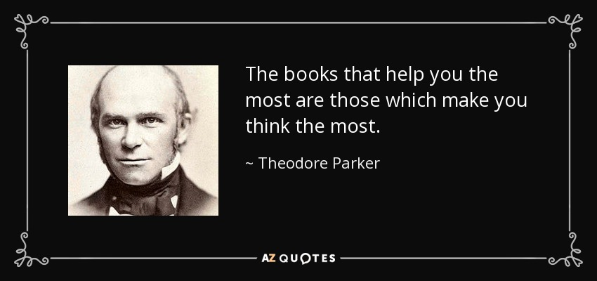 The books that help you the most are those which make you think the most. - Theodore Parker