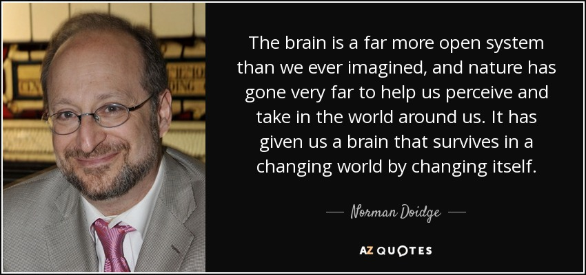 quote-the-brain-is-a-far-more-open-system-than-we-ever-imagined-and-nature-has-gone-very-far-norman-doidge-47-80-72.jpg