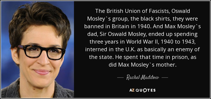 Rachel Maddow quote: The British Union of Fascists, Oswald Mosley ...