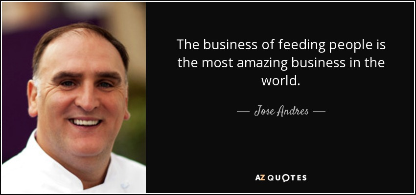 The business of feeding people is the most amazing business in the world. - Jose Andres