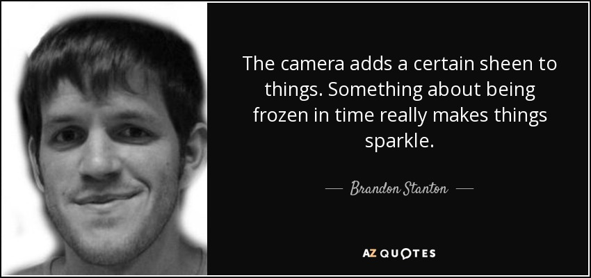Brandon Stanton Quote The Camera Adds A Certain Sheen To Things
