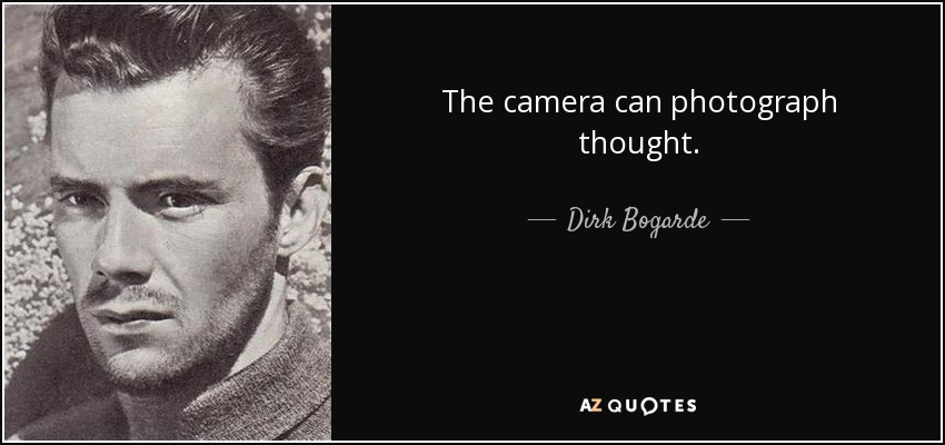 The camera can photograph thought. - Dirk Bogarde