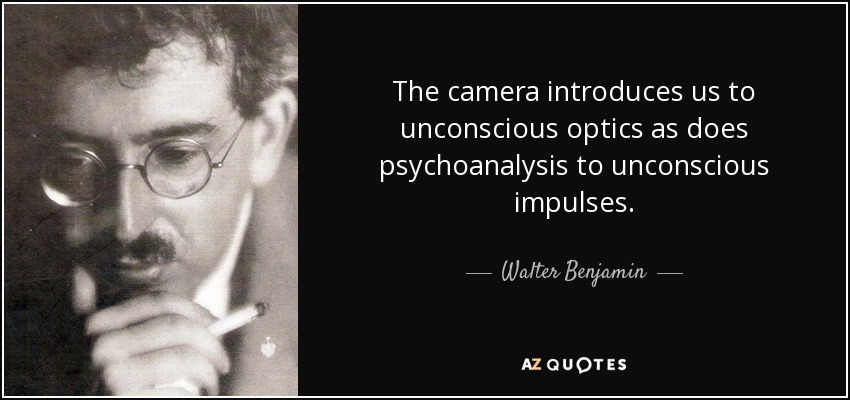 The camera introduces us to unconscious optics as does psychoanalysis to unconscious impulses. - Walter Benjamin