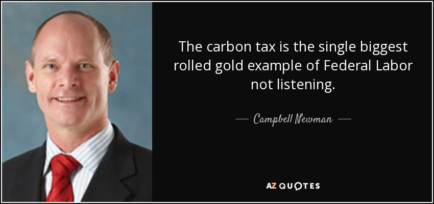 The carbon tax is the single biggest rolled gold example of Federal Labor not listening. - Campbell Newman