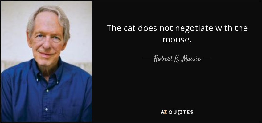 Robert K. Massie Quote: The Cat Does Not Negotiate With