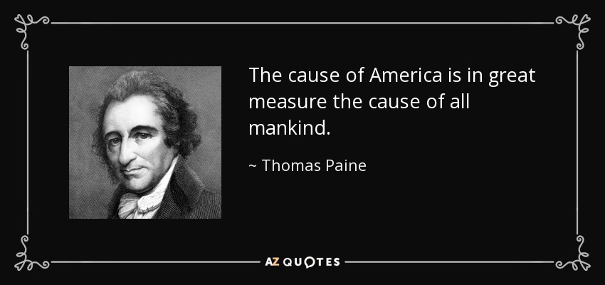 The cause of America is in great measure the cause of all mankind. - Thomas Paine