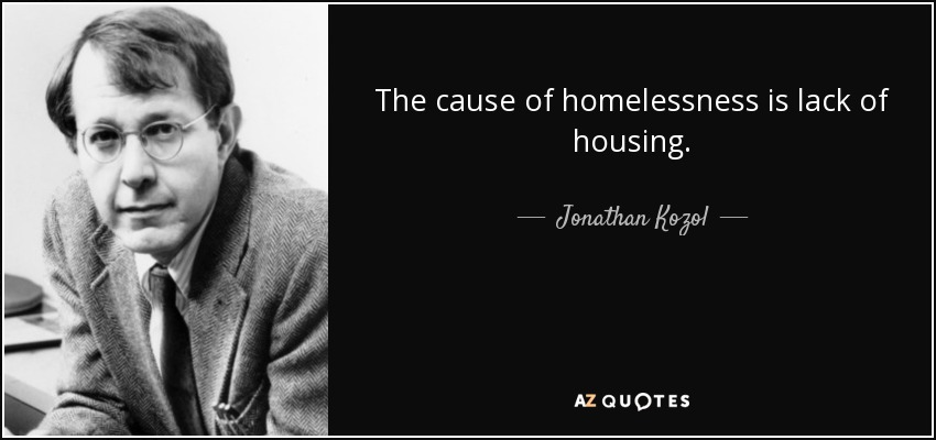 Quotes About Homelessness Entrancing Jonathan Kozol Quote The Cause Of Homelessness Is Lack Of Housing.