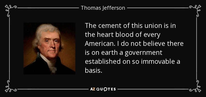 Thomas Jefferson Quote The Cement Of This Union Is In The Heart