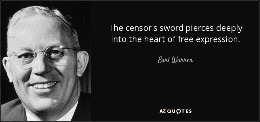 The censor's sword pierces deeply into the heart of free expression. - Earl Warren