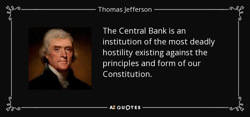Thomas Jefferson quote: The Central Bank is an institution of the