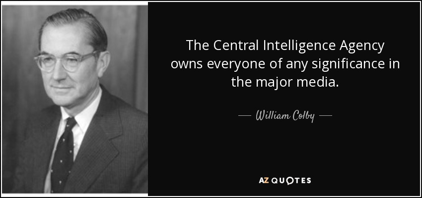 The Central Intelligence Agency owns everyone of any significance in the major media. - William Colby