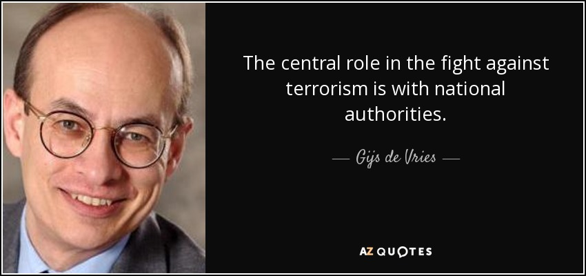 The central role in the fight against terrorism is with national authorities. - Gijs de Vries