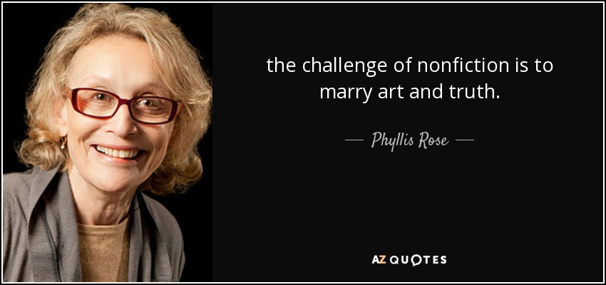 the challenge of nonfiction is to marry art and truth. - Phyllis Rose