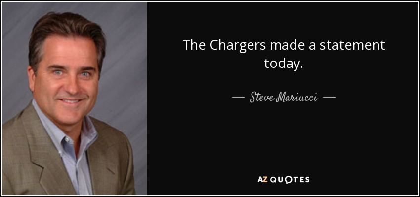 The Chargers made a statement today. - Steve Mariucci