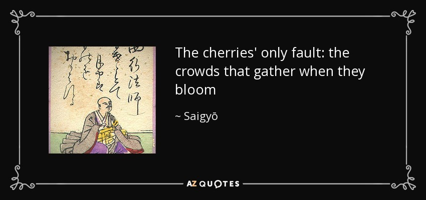 The cherries' only fault: the crowds that gather when they bloom - Saigyō