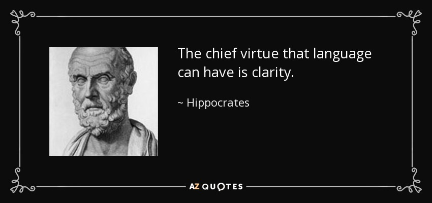 The chief virtue that language can have is clarity. - Hippocrates