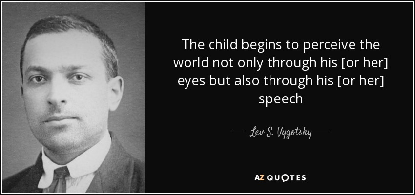Through The Eyes Of A Child Quote: Lev S. Vygotsky Quote: The Child Begins To Perceive The