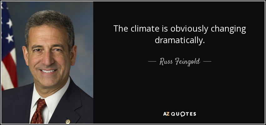 The climate is obviously changing dramatically. - Russ Feingold