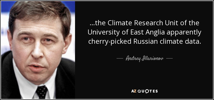...the Climate Research Unit of the University of East Anglia apparently cherry-picked Russian climate data. - Andrey Illarionov