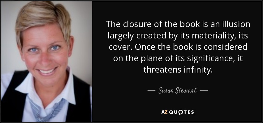 Susan Stewart Quote: The Closure Of The Book Is An