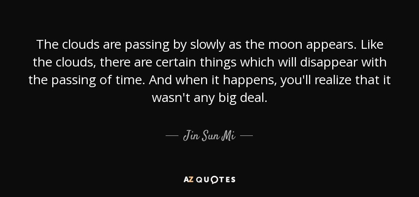 jin sun mi quote the clouds are passing by slowly as the moon