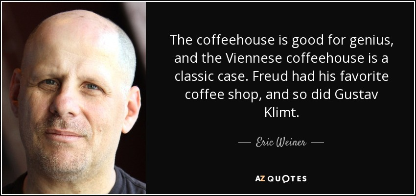 Eric Weiner Quote The Coffeehouse Is Good For Genius And The Viennese Coffeehouse