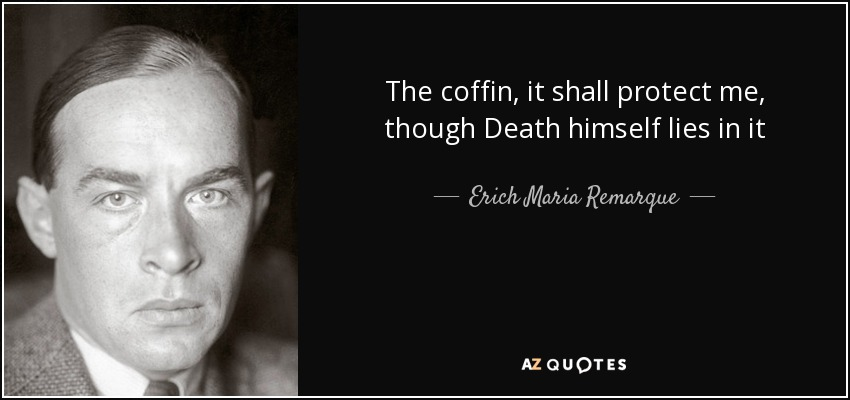 The coffin, it shall protect me, though Death himself lies in it - Erich Maria Remarque