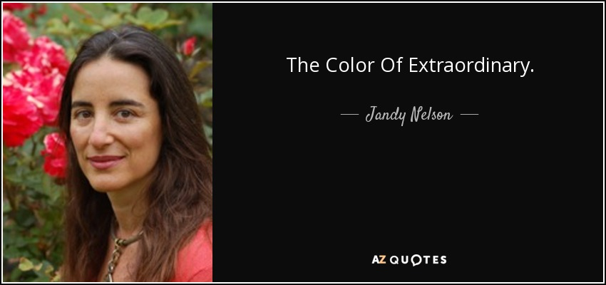 The Color Of Extraordinary. - Jandy Nelson
