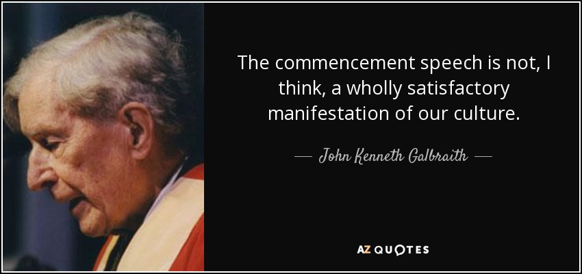 john kenneth galbraith quote the commencement speech is not i