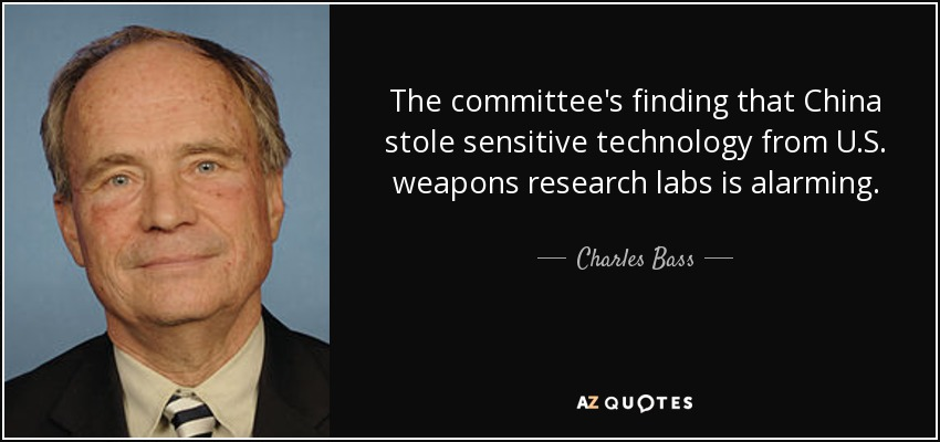 The committee's finding that China stole sensitive technology from U.S. weapons research labs is alarming. - Charles Bass