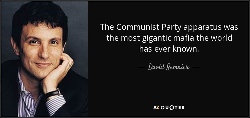 The Communist Party apparatus was the most gigantic mafia the world has ever known. - David Remnick