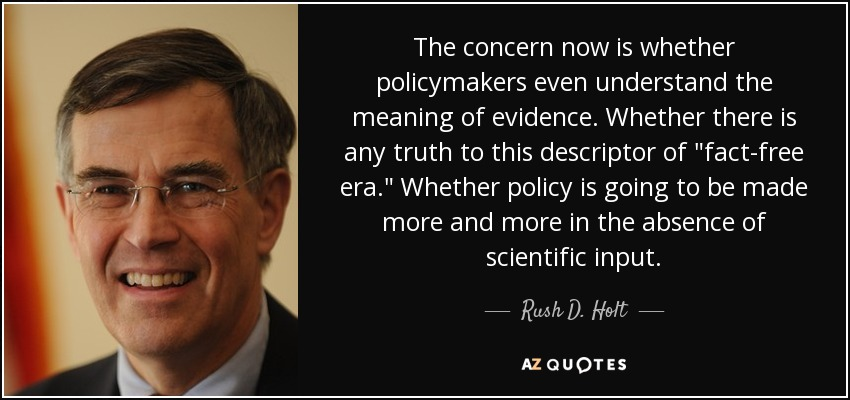 The concern now is whether policymakers even understand the meaning of evidence. Whether there is any truth to this descriptor of