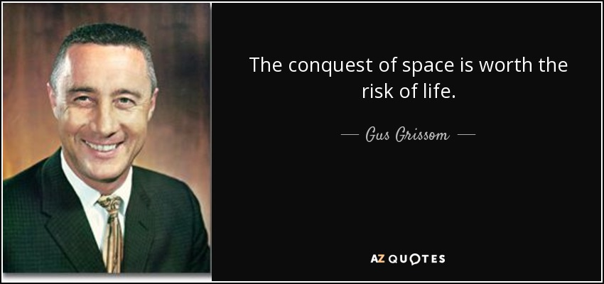 The conquest of space is worth the risk of life. - Gus Grissom