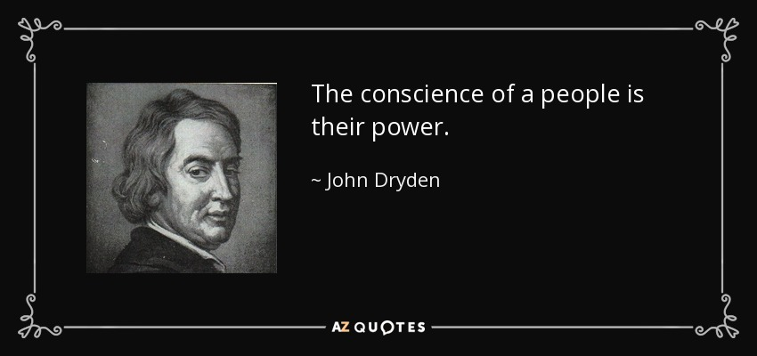 The conscience of a people is their power. - John Dryden
