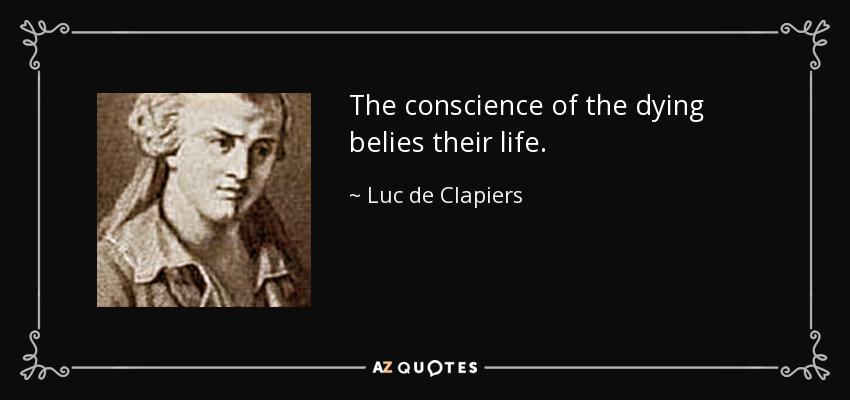 The conscience of the dying belies their life. - Luc de Clapiers