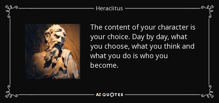 Heraclitus Quote: The Content Of Your Character Is Your