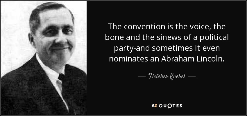 The convention is the voice, the bone and the sinews of a political party-and sometimes it even nominates an Abraham Lincoln. - Fletcher Knebel