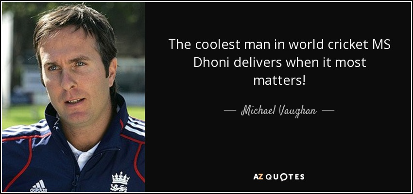 The coolest man in world cricket MS Dhoni delivers when it most matters! - Michael Vaughan