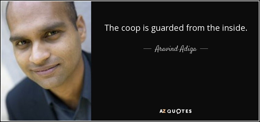 The coop is guarded from the inside. - Aravind Adiga