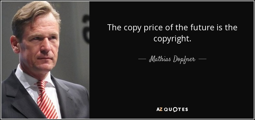 The copy price of the future is the copyright. - Mathias Dopfner