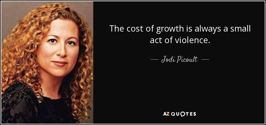 The cost of growth is always a small act of violence. - Jodi Picoult