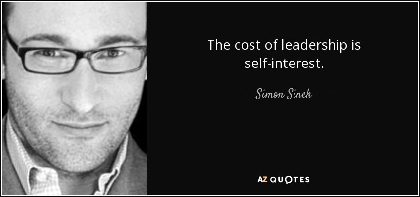 The cost of leadership is self-interest. - Simon Sinek