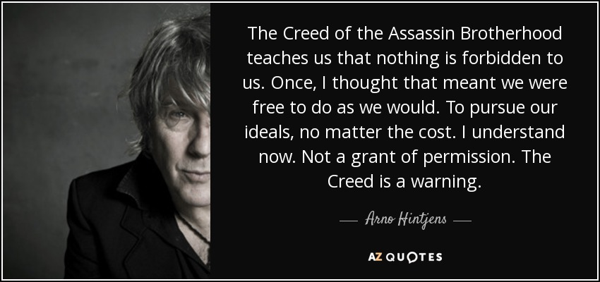 Arno Hintjens Quote The Creed Of The Assassin Brotherhood Teaches